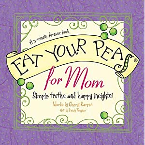 Eat Your Peas, Mom: Simple Truths and Happy Insights
