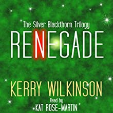 Renegade: The Silver Blackthorn Trilogy, Book 2 (       UNABRIDGED) by Kerry Wilkinson Narrated by Kat Rose-Martin