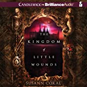 The Kingdom of Little Wounds | [Susann Cokal]