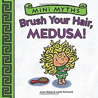 Book Cover: Mini Myths: Brush Your Hair, Medusa!