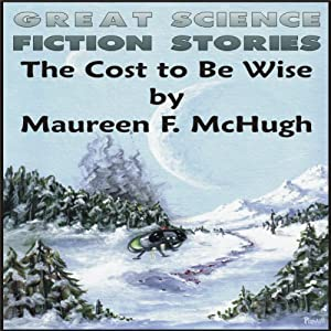 The Cost to Be Wise | [Maureen F McHugh]