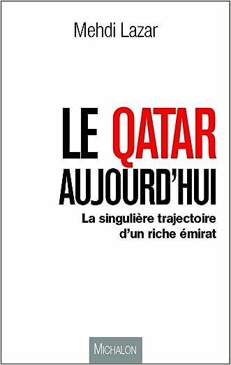 Le Qatar aujourd'hui, la singulière trajectoire d'un riche émirat (ESSAI) (French Edition)