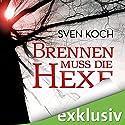 Brennen muss die Hexe Hörbuch von Sven Koch Gesprochen von: Martin Keßler