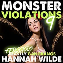Monster Violations 9: Ferocious Beastly Gangbangs (       UNABRIDGED) by Hannah Wilde Narrated by Hannah Wilde