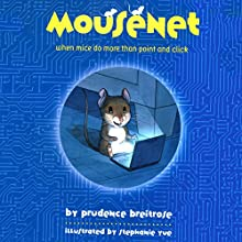 Mousenet: When Mice Do More than Point and Click (       UNABRIDGED) by Prudence Breitrose Narrated by Scott Aiello