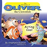 The Adventures of Oliver the Clownfish: Acting Cool