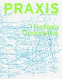 img - for PRAXIS: Journal of Writing and Building, Issue 11+12: 11 Architects, 12 Conversations book / textbook / text book