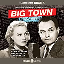 Big Town: Blind Justice Radio/TV Program Auteur(s) : Jerry McGill Narrateur(s) : Edward G. Robinson, Ona Munson, Claire Trevor