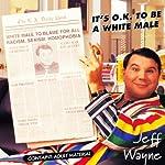 It's O.K. to Be a White Male | Jeff Wayne