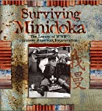 Surviving Minidoka: The Legacy of WWII Japanese American Incarceration (Idaho Metropolitan Research Series at Boise State University)