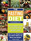 THE FASTING DIET BOOK: Your Guide To Intermittent Fasting For Weight Loss - How To Lose Weight Fast And Improve Your Health With An Intermittent Diet (Fasting And Eating For Health Book 1)