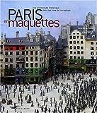 echange, troc Renée Davray-Piekolek - Paris en maquettes : Une promenade historique dans les rues de la capitale