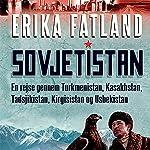 Sovjetistan: En rejse gennem Kasakhstan, Kirgisistan, Tadsjikistan, Turkmenistan og Usbekistan | Erika Fatland