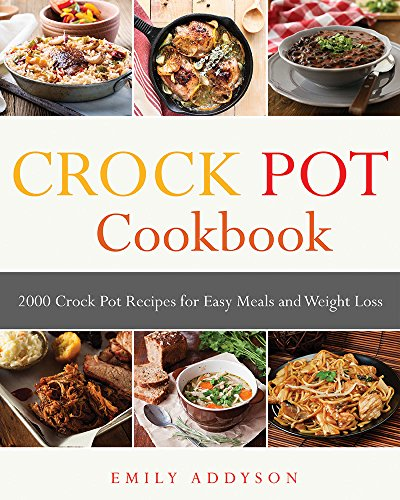Crock Pot: 2000 Crock Pot Recipes for Easy Meals and Weight Loss by Emily Addyson