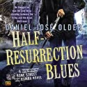 Half-Resurrection Blues: Bone Street Rumba, Book 1 (       UNABRIDGED) by Daniel José Older Narrated by Daniel José Older
