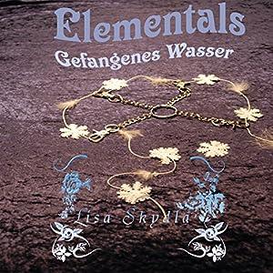 Gefangenes Wasser (Elementals 1) Hörbuch