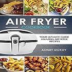 Air Fryer Cookbook: Your Ultimate Guide to Amazing Air Fryer Recipes Hörbuch von Ashley McKoy Gesprochen von: Vanessa Moyen