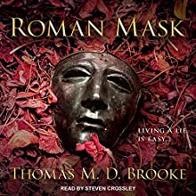 Roman Mask | Livre audio Auteur(s) : Thomas M. D. Brooke Narrateur(s) : Steven Crossley