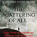 The Scattering of All: Tales from Extraordinary Survivors of Suicide Loss, The Survivor Series, Book 1 Audiobook by Marlayna Glynn Brown Narrated by Roberto Scarlato