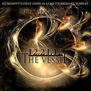 12.21.12: The Vessel: The Altunai Annals, Book 1 | [Killian McRae]