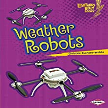 Weather Robots Audiobook by Christine Zuchora-Walske Narrated by  Intuitive