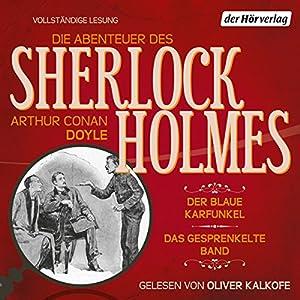 Der blaue Karfunkel / Das gesprenkelte Band (Die Abenteuer des Sherlock Holmes) Hörbuch