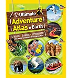 The Ultimate Adventure Atlas of Earth: Maps, Games, Activities, and More for Hours of Extreme Fun! (National Geographic Kids)
