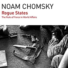 Rogue States: The Rule of Force in World Affairs (       UNABRIDGED) by Noam Chomsky Narrated by Brian Jones