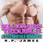 Romance: Stepbrother Romance: Billionaire Trouble | R.P. James