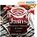 Jams: Jellies, Preserves & Chutneys (Quick and Easy, Proven Recipes)