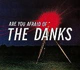 Are You Afraid of the Danks Danks