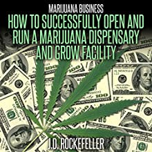 Marijuana Business: How to Open and Successfully Run a Marijuana Dispensary and Grow Facility (       UNABRIDGED) by J.D. Rockefeller Narrated by Terry Murphy