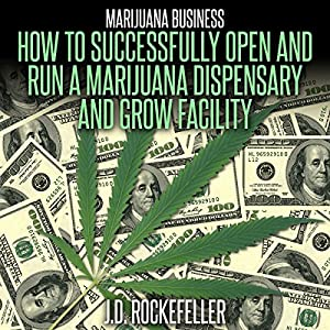 Marijuana Business: How to Open and Successfully Run a Marijuana Dispensary and Grow Facility Audiobook