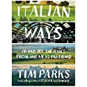Italian Ways: On and Off the Rails from Milan to Palermo (       UNABRIDGED) by Tim Parks Narrated by Ben Bartolone