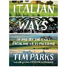 Italian Ways: On and Off the Rails from Milan to Palermo Audiobook by Tim Parks Narrated by Ben Bartolone