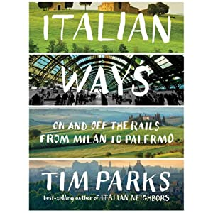 Italian Ways: On and Off the Rails from Milan to Palermo | [Tim Parks]