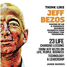 Think Like Jeff Bezos: 23 Life Changing Lessons from Jeff Bezos on Life, People, Business, Technology, and Leadership: Making of an E-Commerce Business Mammoth from Yesterday for Tomorrow | Livre audio Auteur(s) : Jamie Morris Narrateur(s) : David Carroll