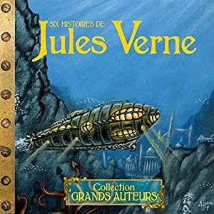 Six histoires de Jules Verne Performance Auteur(s) : Jules Verne Narrateur(s) :  divers narrateurs