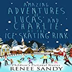 Amazing Adventures of Lucas and Charlie at the Ice Skating Rink | Renee Sandy