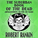The Suburban Book of the Dead: Armageddon Trilogy, Book 3 (       UNABRIDGED) by Robert Rankin Narrated by Robert Rankin