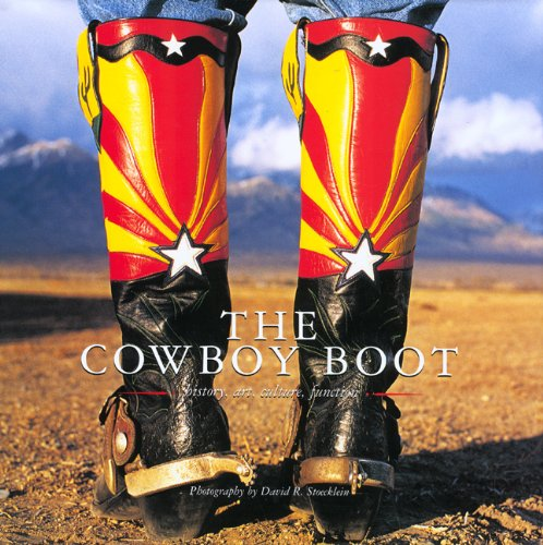 The Cowboy Boot: History, Art, Culture, Function (Cowboy Gear Series)