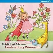 Heute ist Lucy Prinzessin | Isabel Abedi