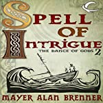 Spell of Intrigue: Dance of the Gods, Book 2 (       UNABRIDGED) by Mayer Alan Brenner Narrated by Gregory Gorton