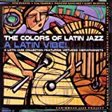 The Colors Of Latin Jazz: A Latin Vibe!
