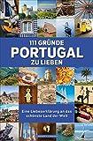111 Gr�nde, Portugal zu lieben: Eine Liebeserkl�rung an das sch�nste Land der Welt
