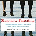 Simplicity Parenting: Using the Extraordinary Power of Less to Raise Calmer, Happier, and More Secure Kids (       UNABRIDGED) by Kim John Payne, Lisa M. Ross Narrated by Arthur Morey