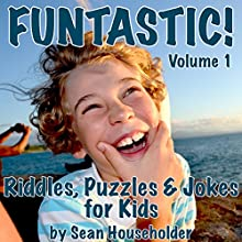 Funtastic!: Riddles, Puzzles & Jokes for Kids Audiobook by Sean Householder Narrated by Sean Householder