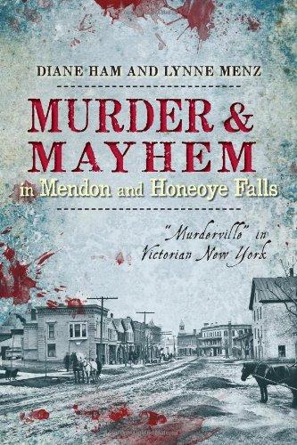 Murder and Mayhem in Mendon and Honeoye Falls:: Murderville in Victorian New York (Murder & Mayhem)