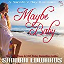 Maybe Baby: Sapphire Bay Romance, Book 3 Audiobook by Sandra Edwards Narrated by Heather Masters