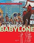 Au temps de Babylone: La Vie Priv�e d...
